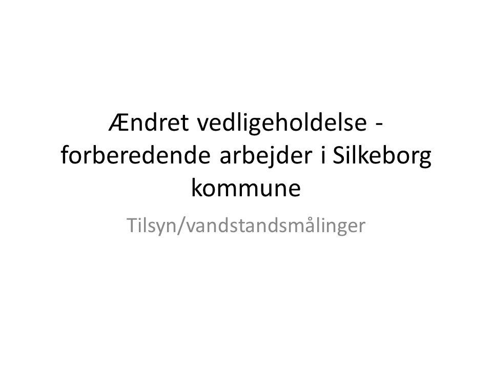 Ændret vedligeholdelse - forberedende arbejder i Silkeborg kommune Tilsyn/vandstandsmålinger