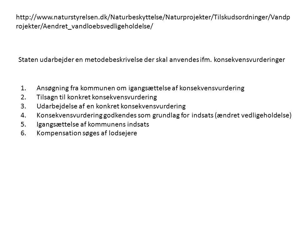 http://www.naturstyrelsen.dk/Naturbeskyttelse/Naturprojekter/Tilskudsordninger/Vandp rojekter/Aendret_vandloebsvedligeholdelse/ Staten udarbejder en metodebeskrivelse der skal anvendes ifm.