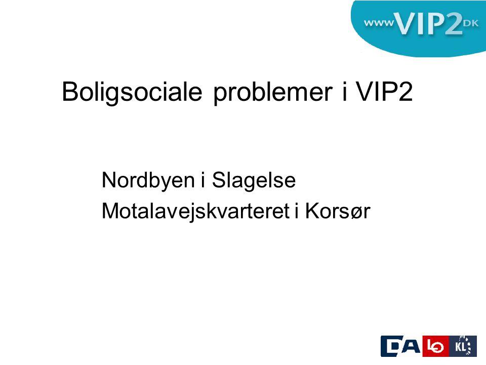Boligsociale problemer i VIP2 Nordbyen i Slagelse Motalavejskvarteret i Korsør