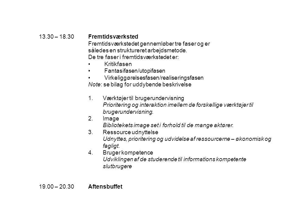 13.30 – 18.30Fremtidsværksted Fremtidsværkstedet gennemløber tre faser og er således en struktureret arbejdsmetode.