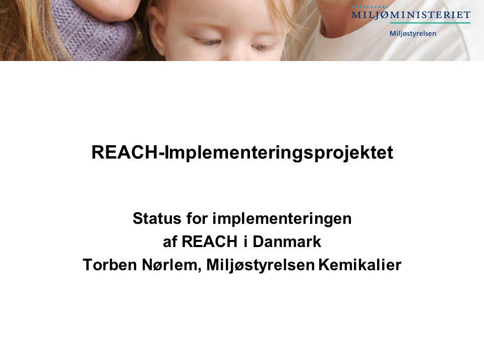 REACH-Implementeringsprojektet Status for implementeringen af REACH i Danmark Torben Nørlem, Miljøstyrelsen Kemikalier