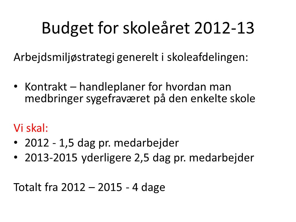 Budget for skoleåret 2012-13 Arbejdsmiljøstrategi generelt i skoleafdelingen: Kontrakt – handleplaner for hvordan man medbringer sygefraværet på den enkelte skole Vi skal: 2012 - 1,5 dag pr.
