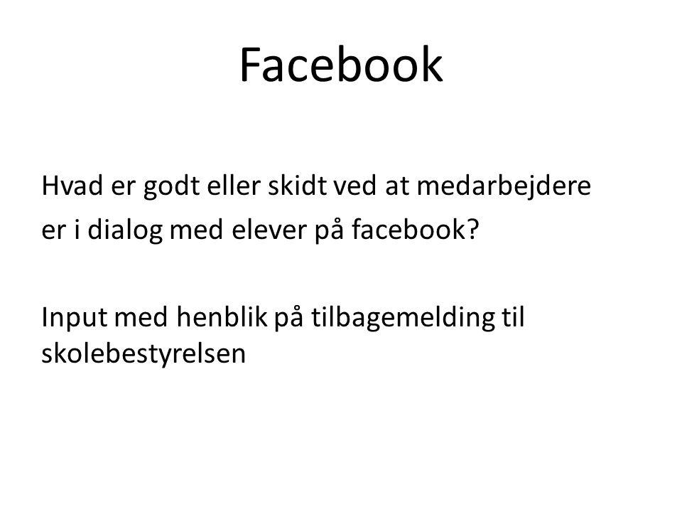 Facebook Hvad er godt eller skidt ved at medarbejdere er i dialog med elever på facebook.