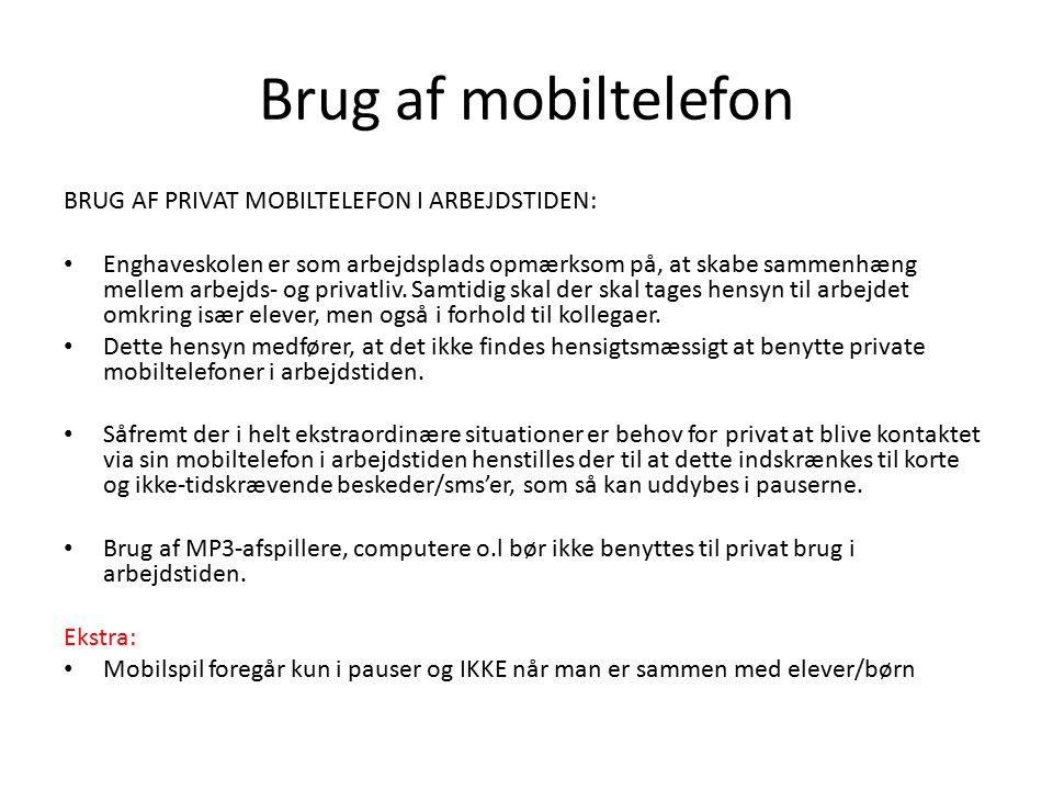 Brug af mobiltelefon BRUG AF PRIVAT MOBILTELEFON I ARBEJDSTIDEN: Enghaveskolen er som arbejdsplads opmærksom på, at skabe sammenhæng mellem arbejds- og privatliv.