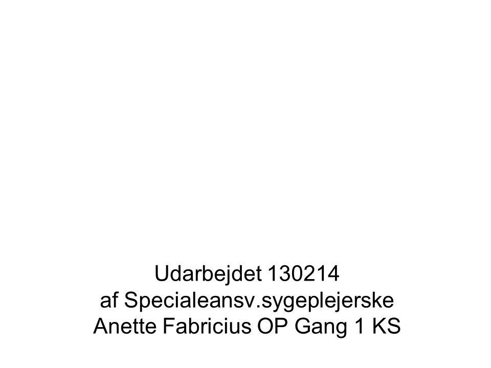 Udarbejdet 130214 af Specialeansv.sygeplejerske Anette Fabricius OP Gang 1 KS