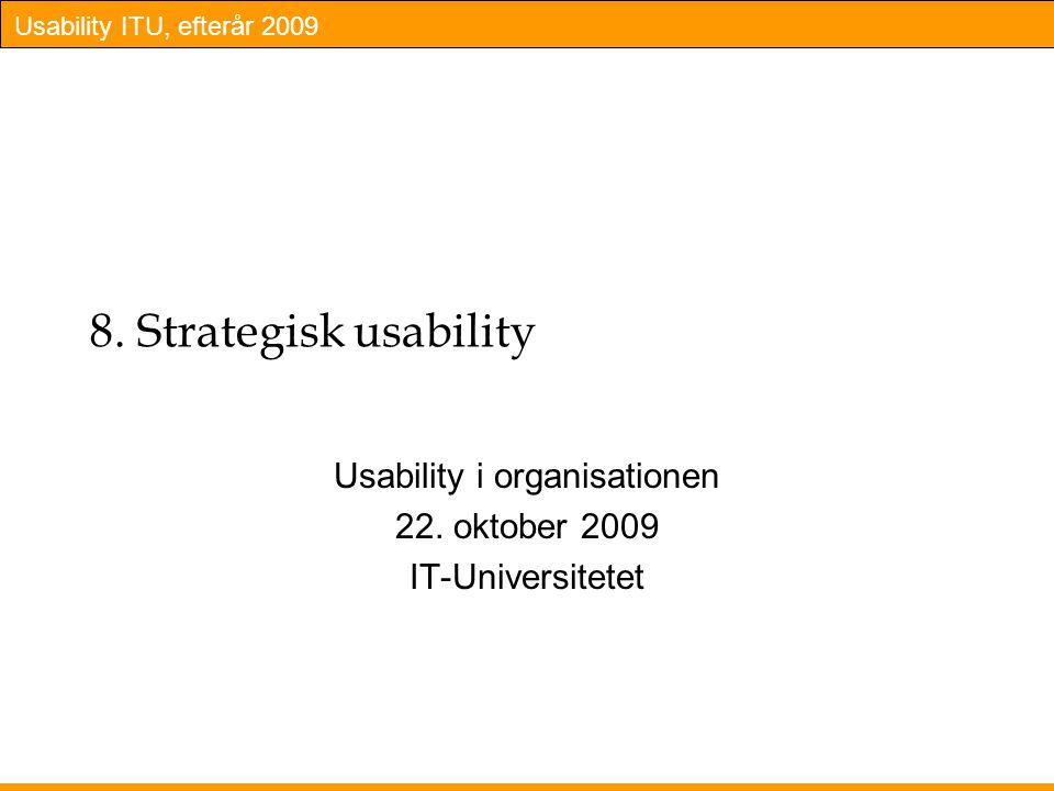 Usability ITU, efterår 2009 8. Strategisk usability Usability i organisationen 22.