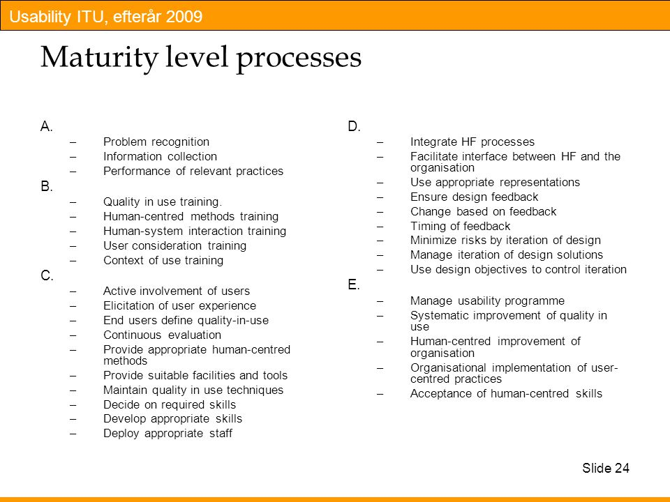 Usability ITU, efterår 2009 Maturity level processes A.