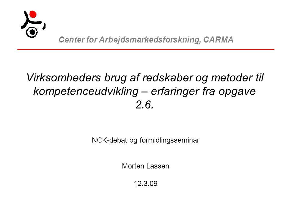 Center for Arbejdsmarkedsforskning, CARMA Virksomheders brug af redskaber og metoder til kompetenceudvikling – erfaringer fra opgave 2.6.