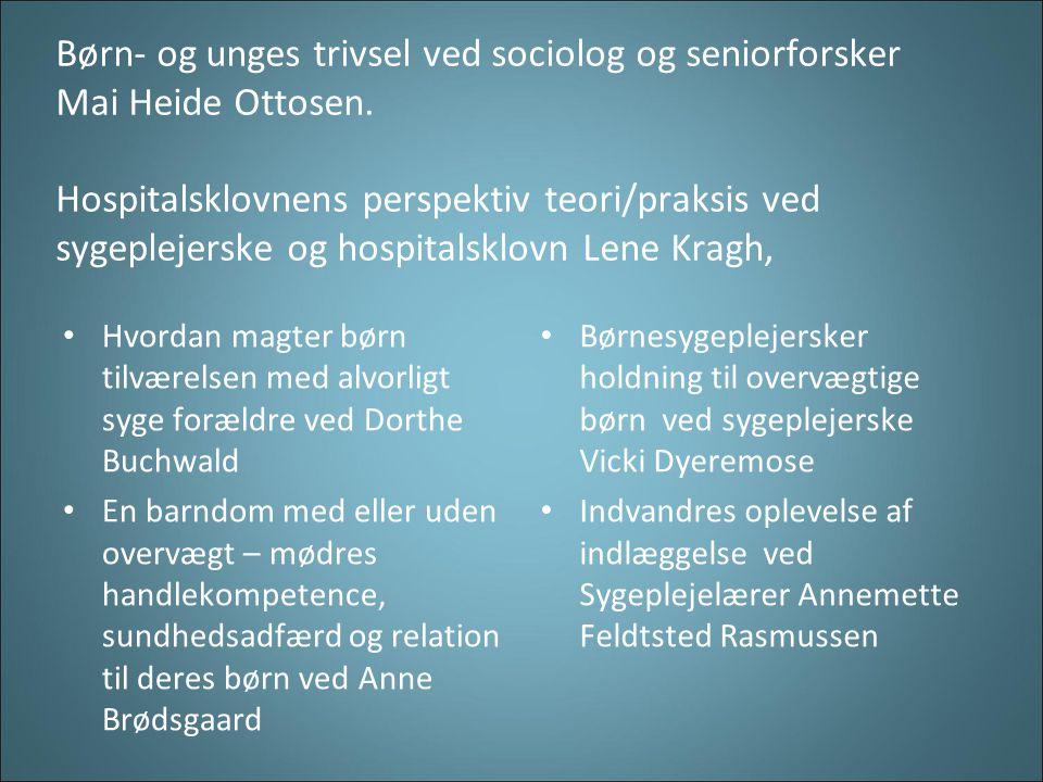 Børn- og unges trivsel ved sociolog og seniorforsker Mai Heide Ottosen.