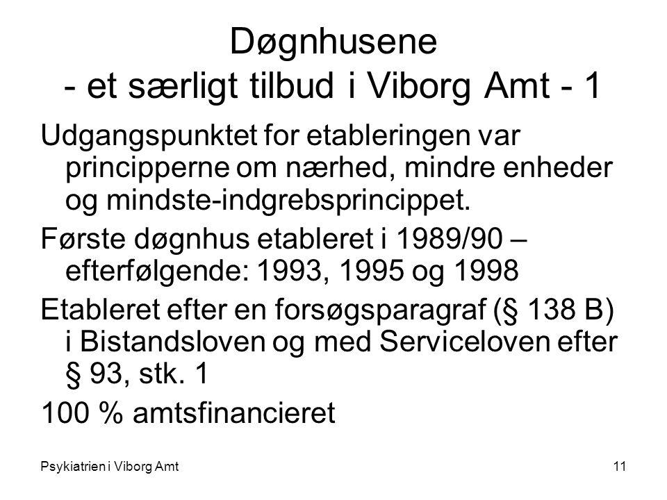 Psykiatrien i Viborg Amt11 Døgnhusene - et særligt tilbud i Viborg Amt - 1 Udgangspunktet for etableringen var principperne om nærhed, mindre enheder og mindste-indgrebsprincippet.
