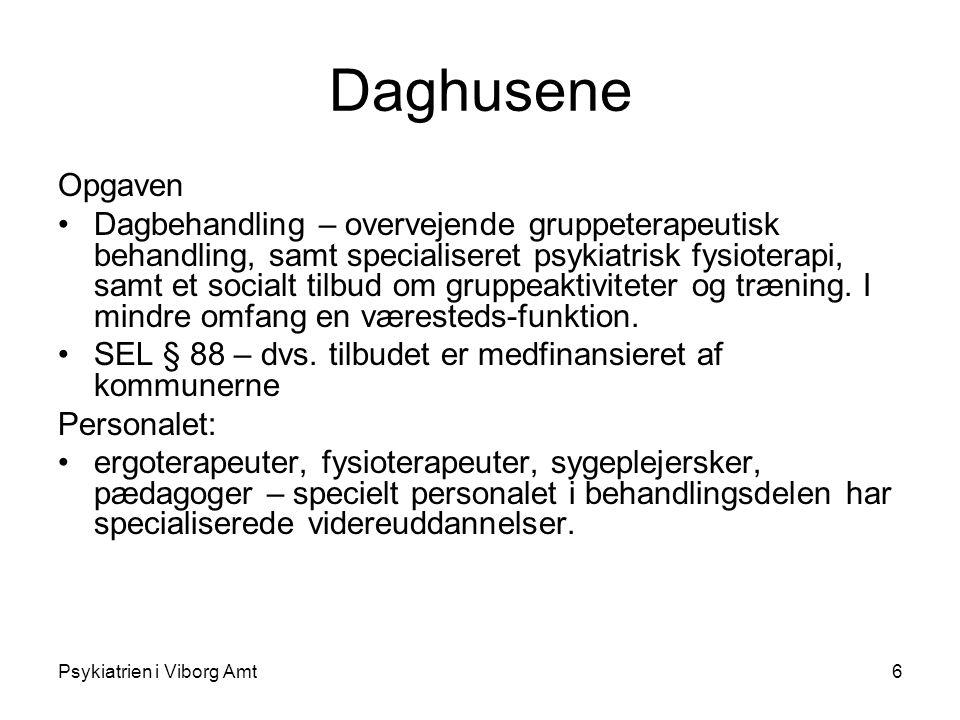 Psykiatrien i Viborg Amt6 Daghusene Opgaven Dagbehandling – overvejende gruppeterapeutisk behandling, samt specialiseret psykiatrisk fysioterapi, samt et socialt tilbud om gruppeaktiviteter og træning.