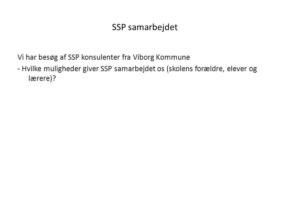SSP samarbejdet Vi har besøg af SSP konsulenter fra Viborg Kommune - Hvilke muligheder giver SSP samarbejdet os (skolens forældre, elever og lærere)