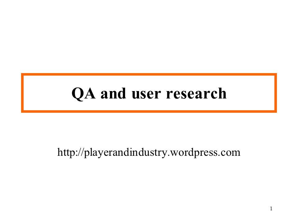 1 QA and user research http://playerandindustry.wordpress.com