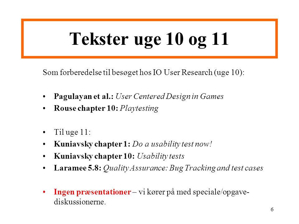 Som forberedelse til besøget hos IO User Research (uge 10): Pagulayan et al.: User Centered Design in Games Rouse chapter 10: Playtesting Til uge 11: Kuniavsky chapter 1: Do a usability test now.