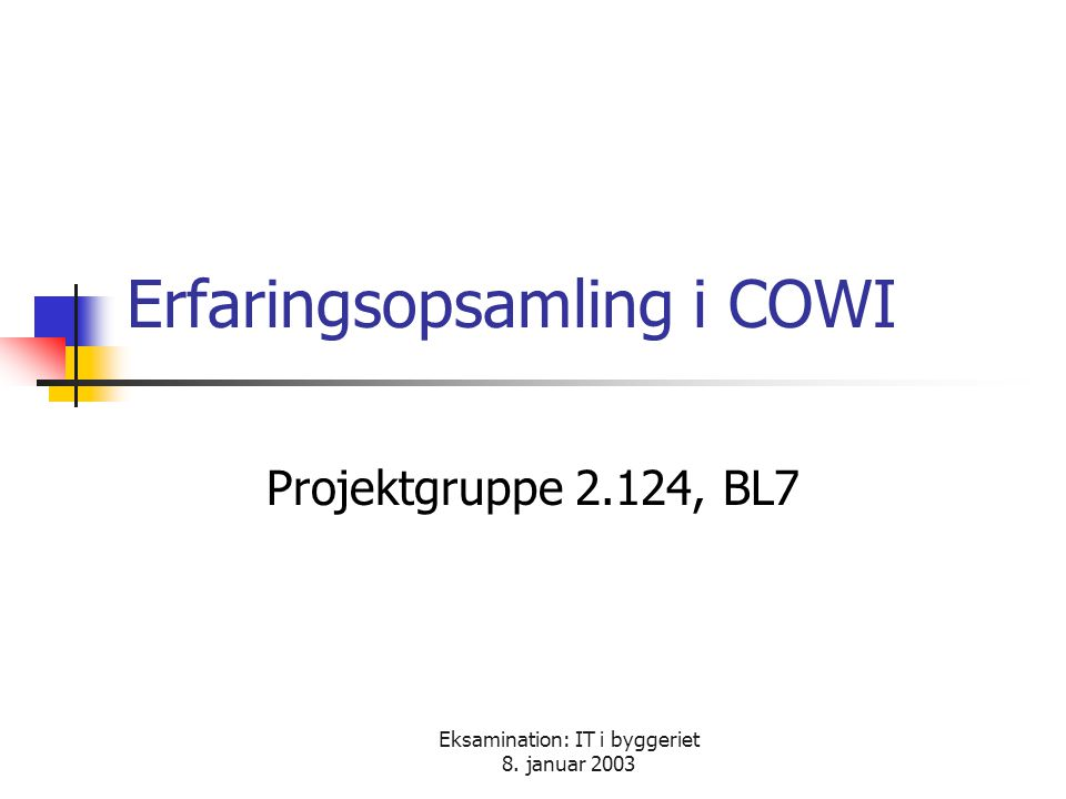 Eksamination: IT i byggeriet 8. januar 2003 Erfaringsopsamling i COWI Projektgruppe 2.124, BL7