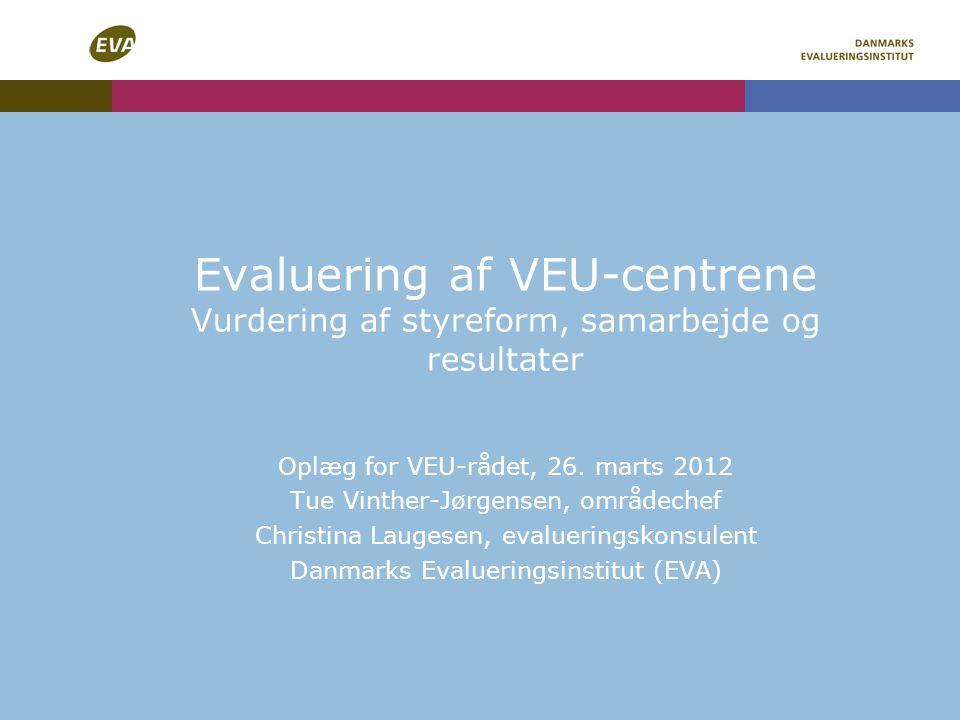 Evaluering af VEU-centrene Vurdering af styreform, samarbejde og resultater Oplæg for VEU-rådet, 26.