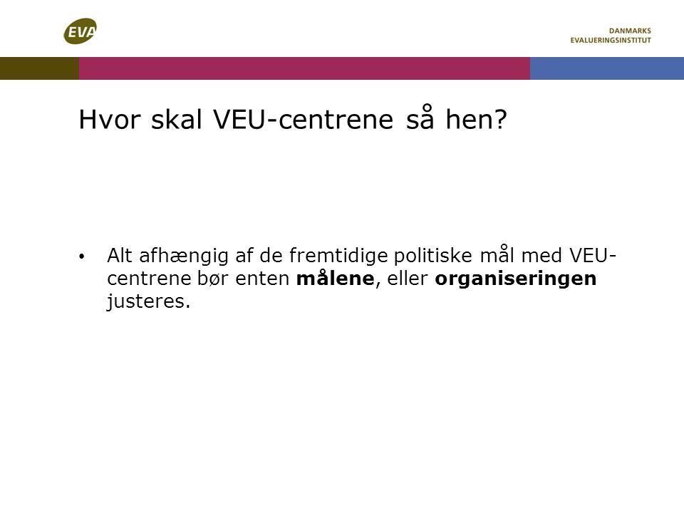 Hvor skal VEU-centrene så hen.