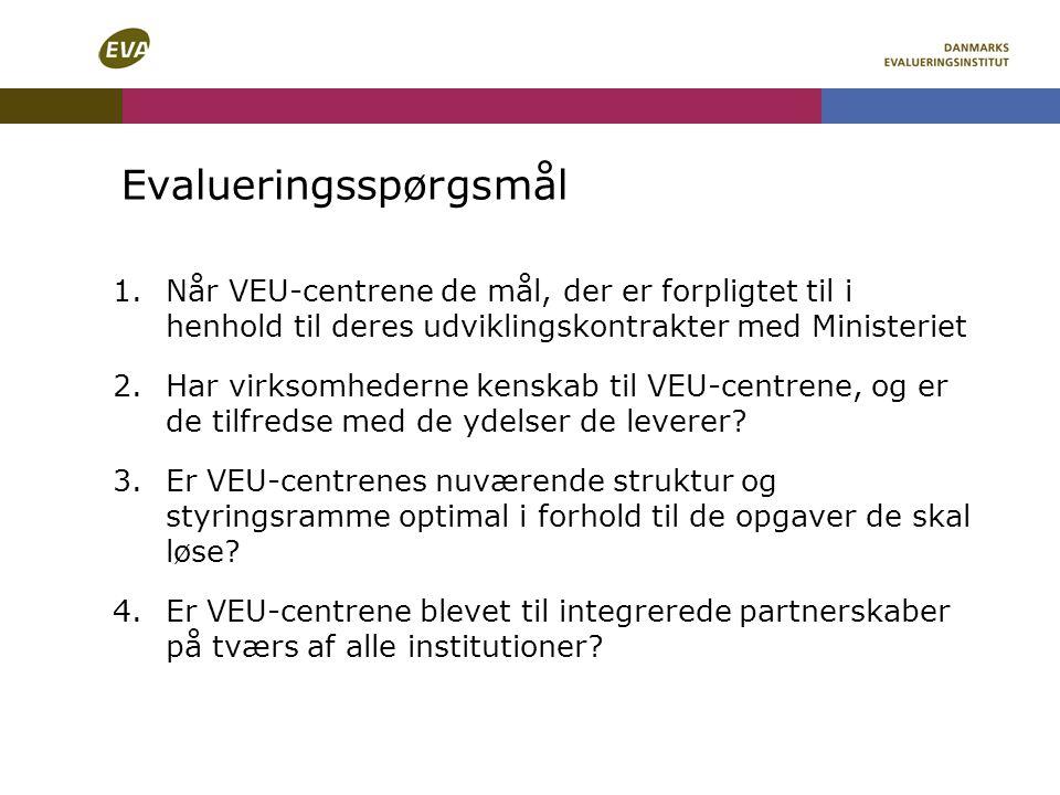 Evalueringsspørgsmål 1.Når VEU-centrene de mål, der er forpligtet til i henhold til deres udviklingskontrakter med Ministeriet 2.Har virksomhederne kenskab til VEU-centrene, og er de tilfredse med de ydelser de leverer.