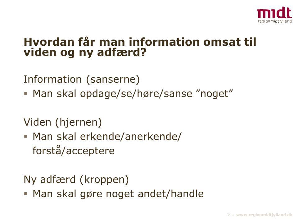 2 ▪ www.regionmidtjylland.dk Hvordan får man information omsat til viden og ny adfærd.