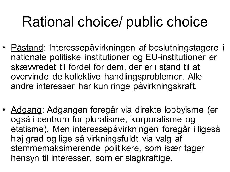 Rational choice/ public choice Påstand: Interessepåvirkningen af beslutningstagere i nationale politiske institutioner og EU-institutioner er skævvredet til fordel for dem, der er i stand til at overvinde de kollektive handlingsproblemer.