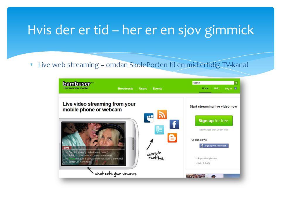  Live web streaming – omdan SkolePorten til en midlertidig TV-kanal Hvis der er tid – her er en sjov gimmick