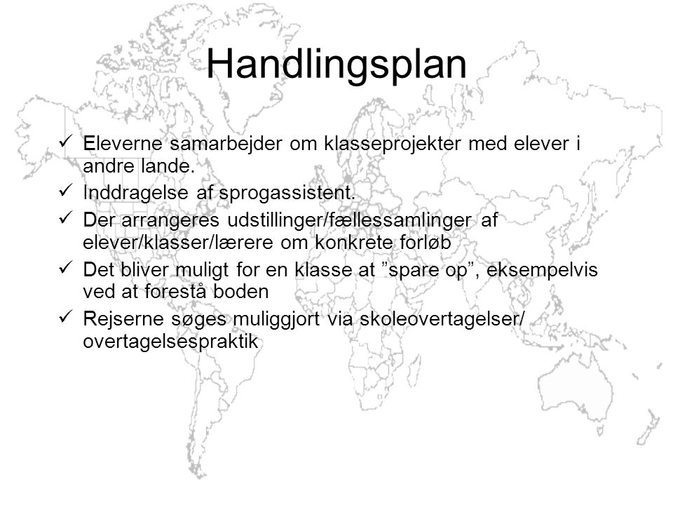 Handlingsplan Eleverne samarbejder om klasseprojekter med elever i andre lande.