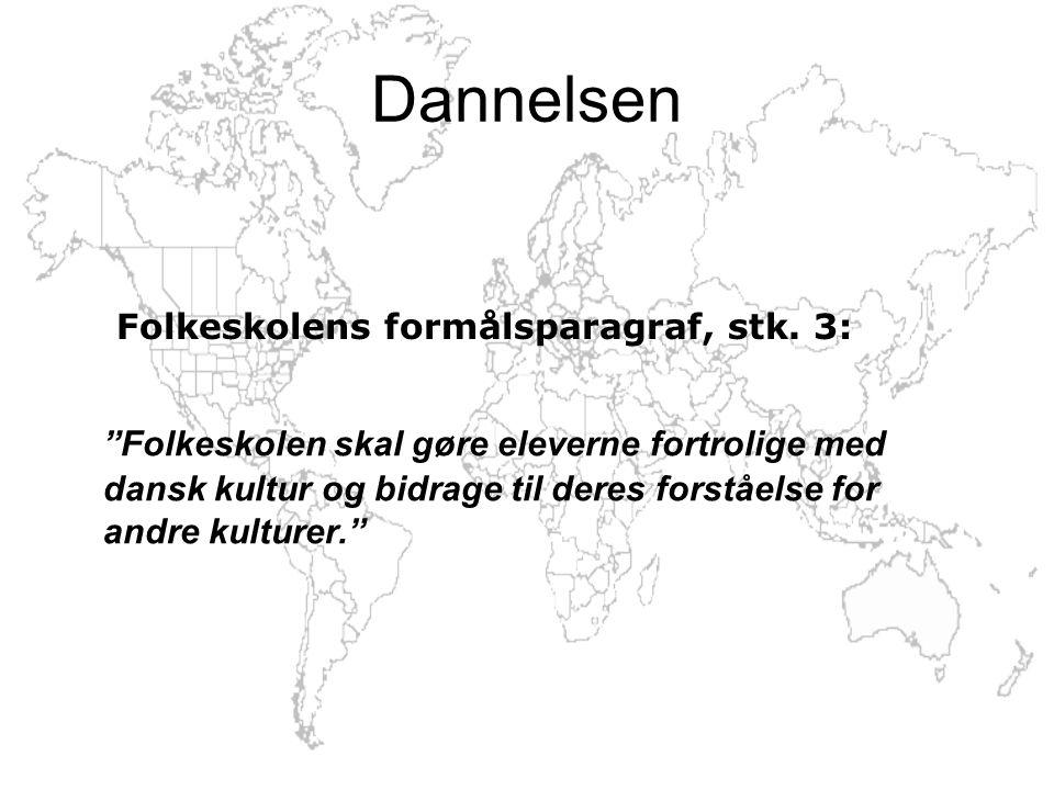 Dannelsen Folkeskolen skal gøre eleverne fortrolige med dansk kultur og bidrage til deres forståelse for andre kulturer. Folkeskolens formålsparagraf, stk.