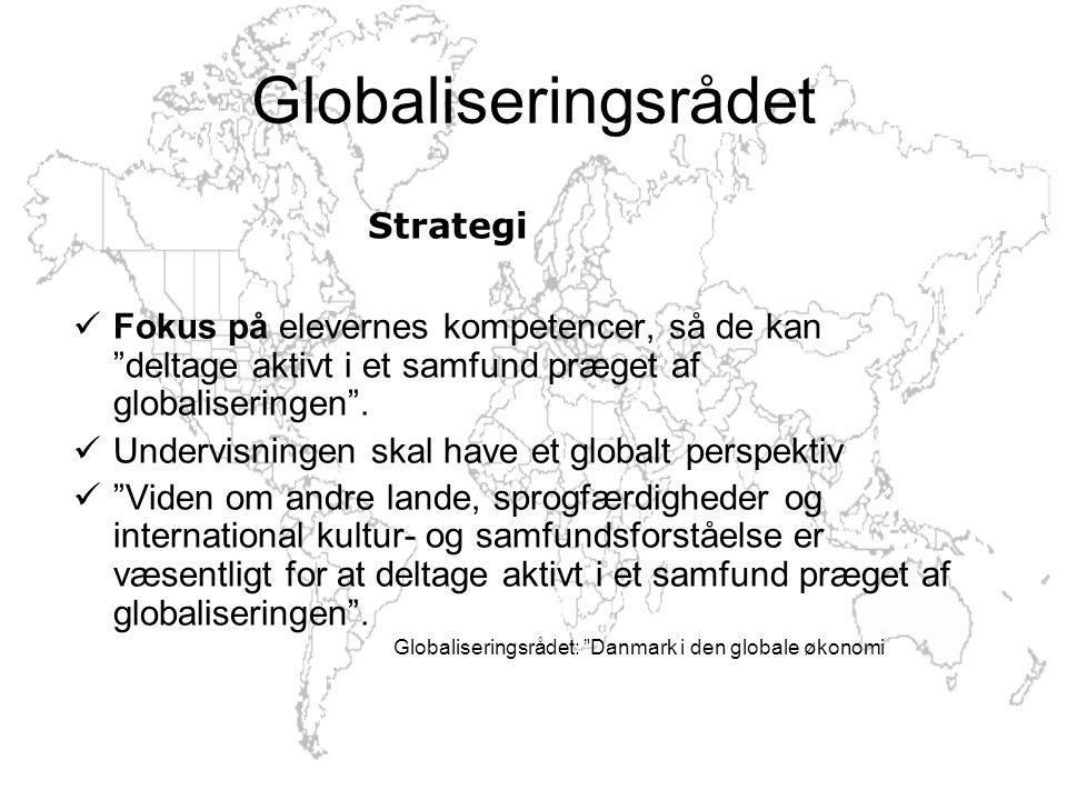 Globaliseringsrådet Fokus på elevernes kompetencer, så de kan deltage aktivt i et samfund præget af globaliseringen .