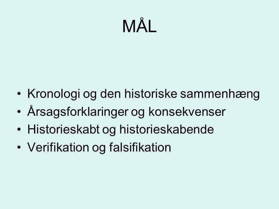 MÅL Kronologi og den historiske sammenhæng Årsagsforklaringer og konsekvenser Historieskabt og historieskabende Verifikation og falsifikation