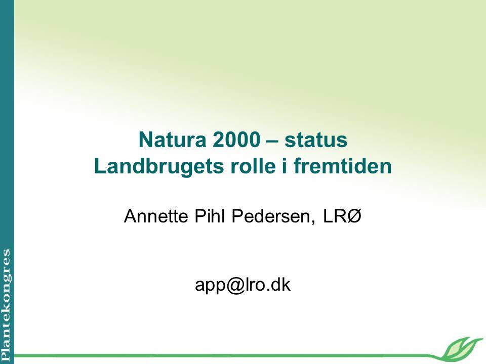 Natura 2000 – status Landbrugets rolle i fremtiden Annette Pihl Pedersen, LRØ app@lro.dk