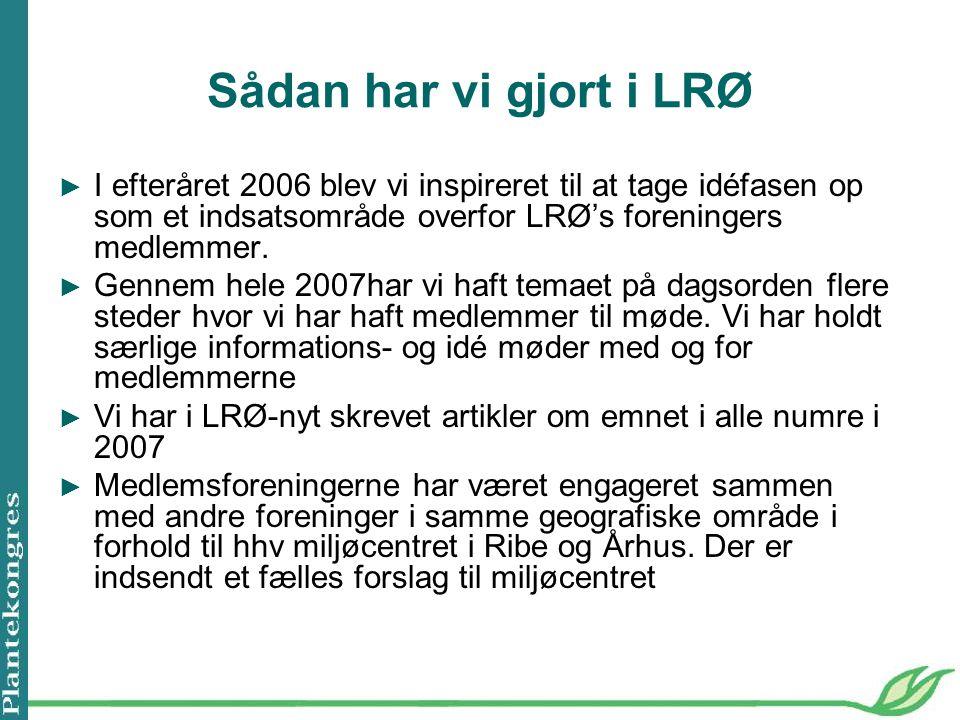 Sådan har vi gjort i LRØ ► I efteråret 2006 blev vi inspireret til at tage idéfasen op som et indsatsområde overfor LRØ's foreningers medlemmer.