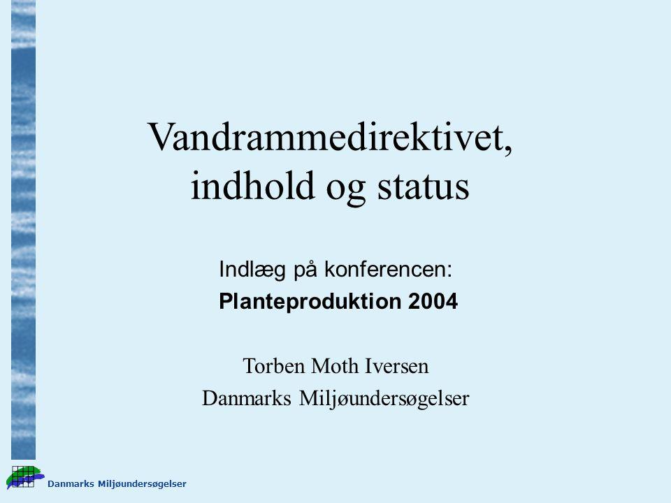 Danmarks Miljøundersøgelser Vandrammedirektivet, indhold og status Indlæg på konferencen: Planteproduktion 2004 Torben Moth Iversen Danmarks Miljøundersøgelser