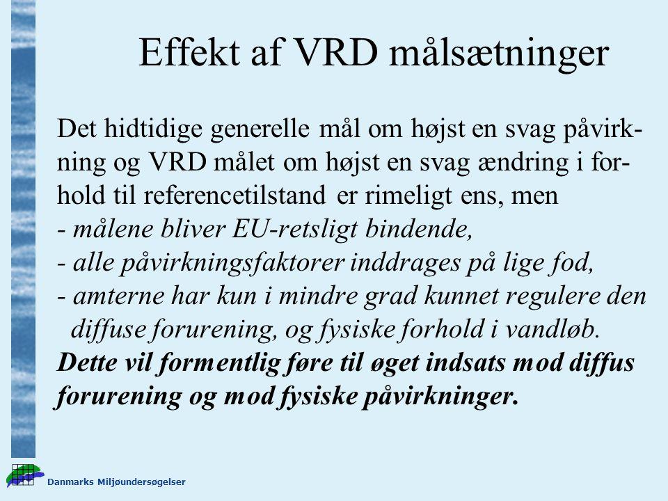 Danmarks Miljøundersøgelser Effekt af VRD målsætninger Det hidtidige generelle mål om højst en svag påvirk- ning og VRD målet om højst en svag ændring i for- hold til referencetilstand er rimeligt ens, men - målene bliver EU-retsligt bindende, - alle påvirkningsfaktorer inddrages på lige fod, - amterne har kun i mindre grad kunnet regulere den diffuse forurening, og fysiske forhold i vandløb.