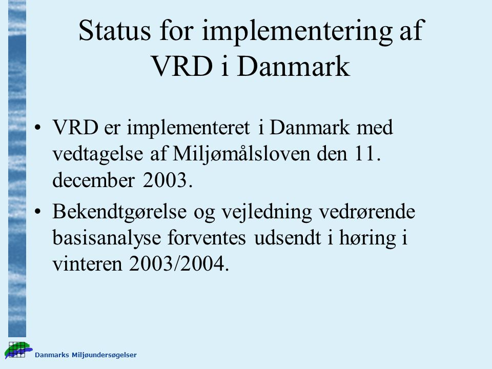 Danmarks Miljøundersøgelser Status for implementering af VRD i Danmark VRD er implementeret i Danmark med vedtagelse af Miljømålsloven den 11.