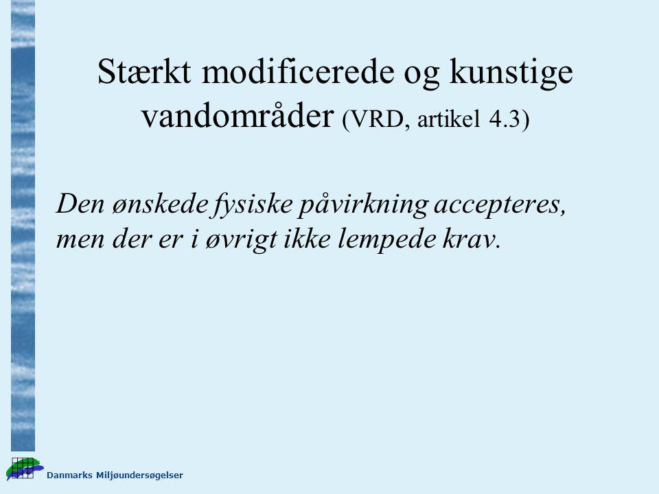 Danmarks Miljøundersøgelser Stærkt modificerede og kunstige vandområder (VRD, artikel 4.3) Den ønskede fysiske påvirkning accepteres, men der er i øvrigt ikke lempede krav.