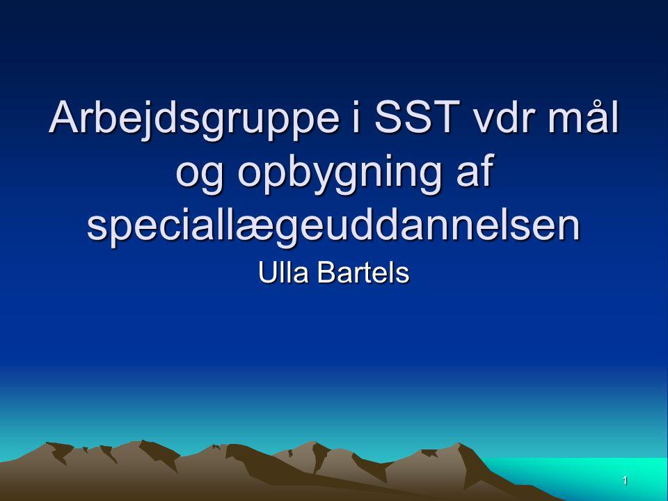 Arbejdsgruppe i SST vdr mål og opbygning af speciallægeuddannelsen Ulla Bartels 1
