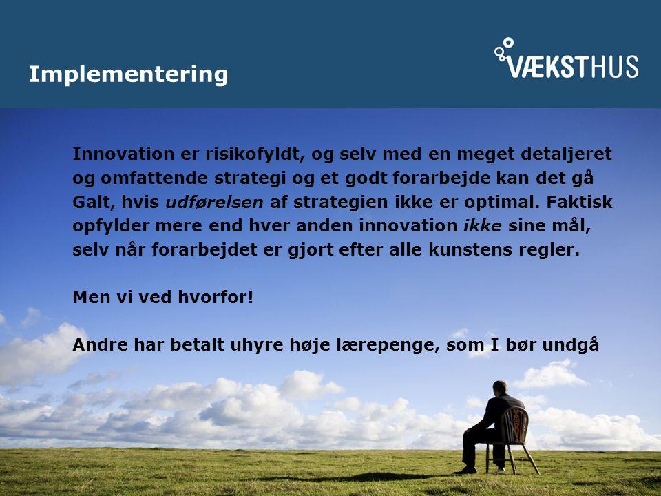 Implementering Innovation er risikofyldt, og selv med en meget detaljeret og omfattende strategi og et godt forarbejde kan det gå Galt, hvis udførelsen af strategien ikke er optimal.