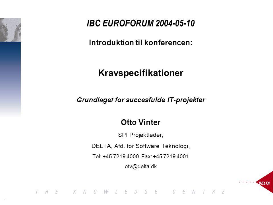 1 IBC EUROFORUM 2004-05-10 Introduktion til konferencen: Kravspecifikationer Grundlaget for succesfulde IT-projekter Otto Vinter SPI Projektleder, DELTA, Afd.