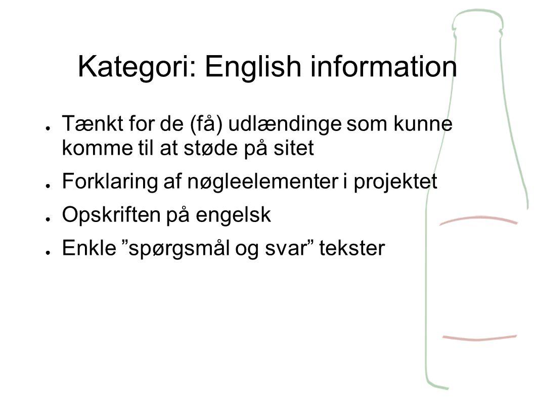 Kategori: English information ● Tænkt for de (få) udlændinge som kunne komme til at støde på sitet ● Forklaring af nøgleelementer i projektet ● Opskriften på engelsk ● Enkle spørgsmål og svar tekster