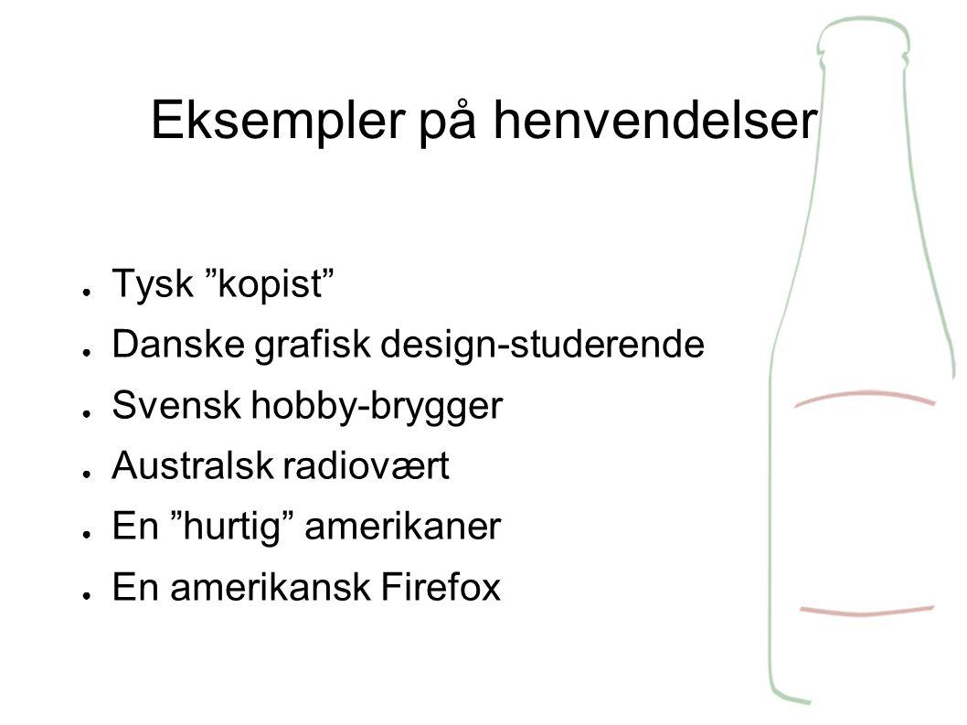Eksempler på henvendelser ● Tysk kopist ● Danske grafisk design-studerende ● Svensk hobby-brygger ● Australsk radiovært ● En hurtig amerikaner ● En amerikansk Firefox
