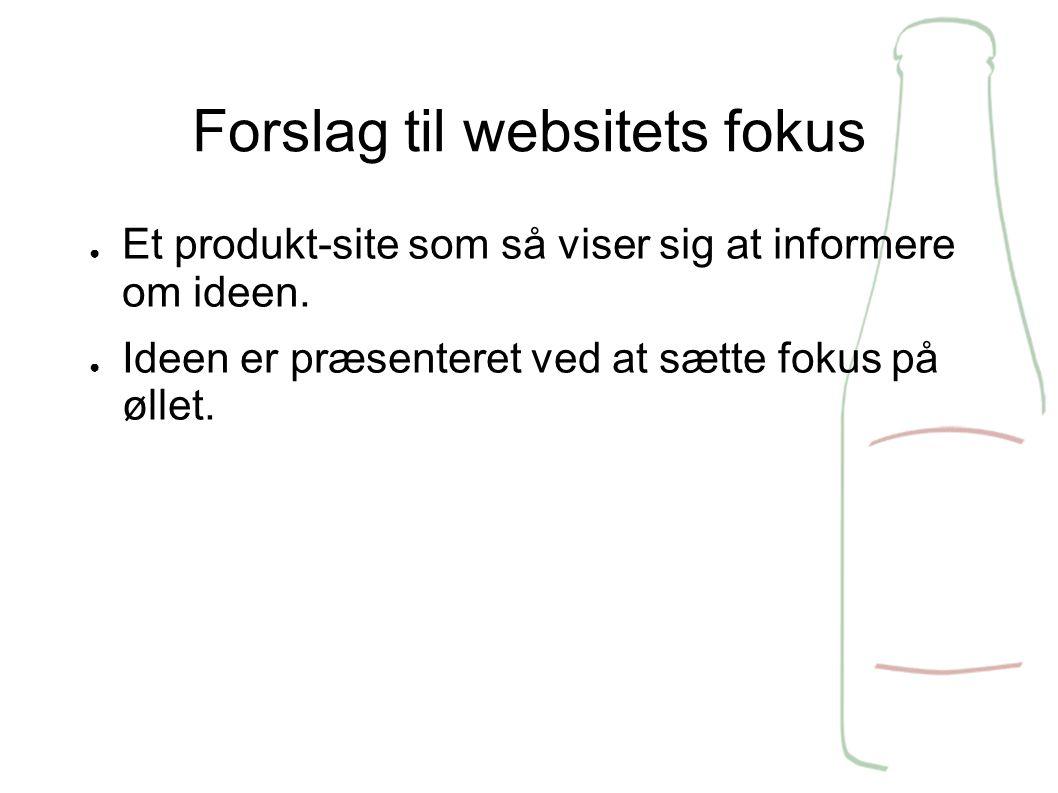 Forslag til websitets fokus ● Et produkt-site som så viser sig at informere om ideen.