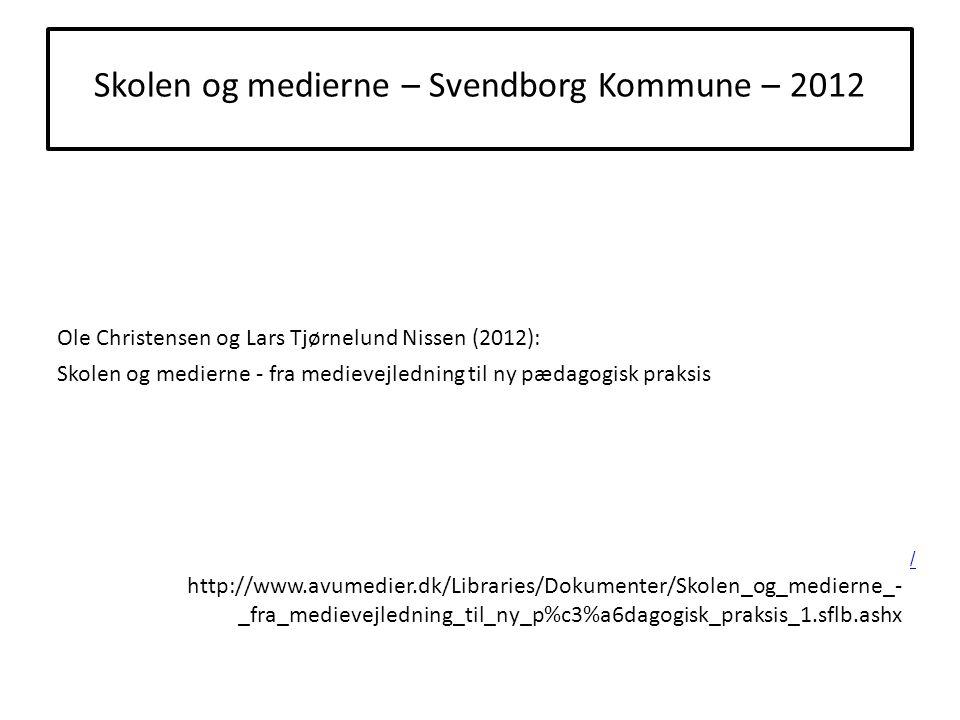Skolen og medierne – Svendborg Kommune – 2012 Ole Christensen og Lars Tjørnelund Nissen (2012): Skolen og medierne - fra medievejledning til ny pædagogisk praksis http://www.avumedier.dk/Libraries/Dokumenter/Skolen_og_medierne_- _fra_medievejledning_til_ny_p%c3%a6dagogisk_praksis_1.sflb.ashx /