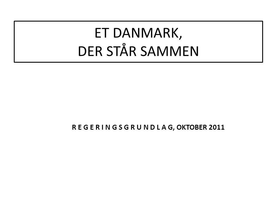 ET DANMARK, DER STÅR SAMMEN R E G E R I N G S G R U N D L A G, OKTOBER 2011