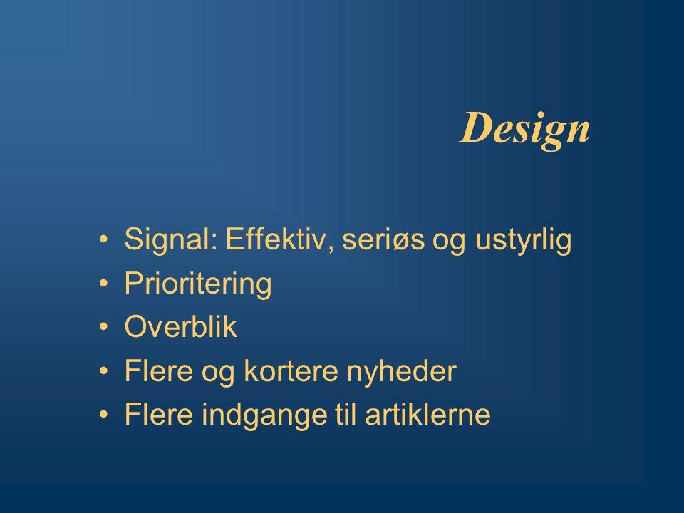 Design Signal: Effektiv, seriøs og ustyrlig Prioritering Overblik Flere og kortere nyheder Flere indgange til artiklerne