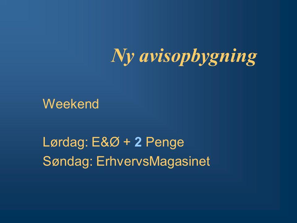 Ny avisopbygning Weekend Lørdag: E&Ø + 2 Penge Søndag: ErhvervsMagasinet