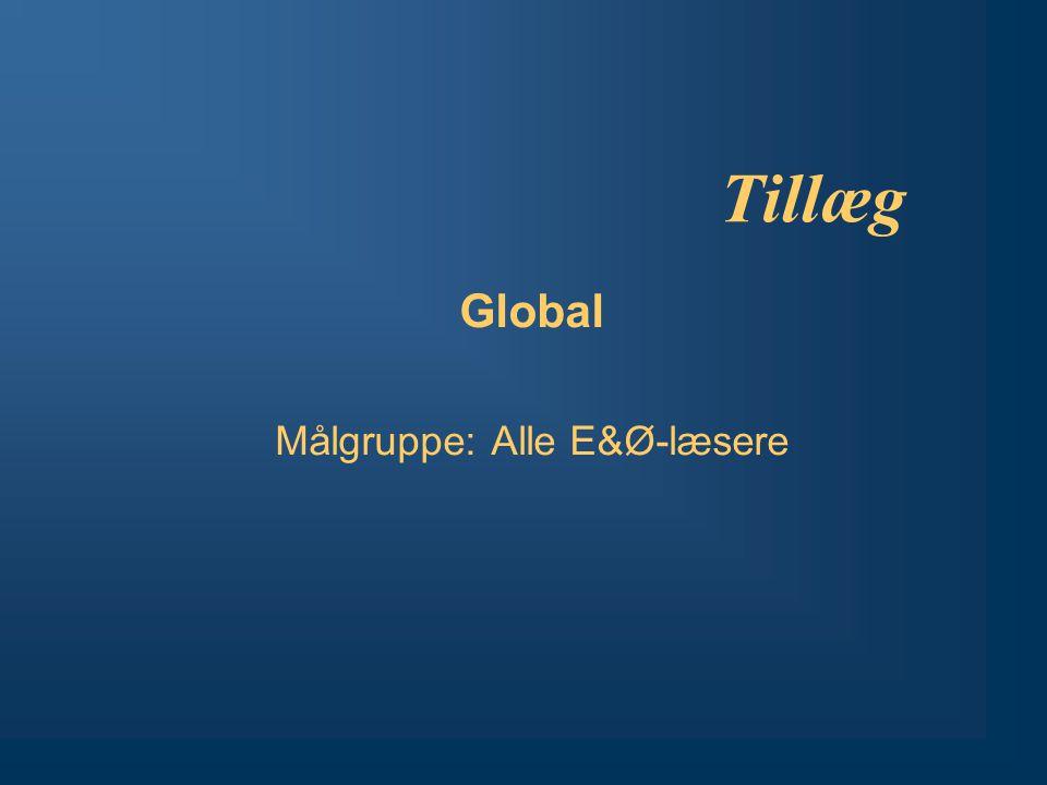 Tillæg Global Målgruppe: Alle E&Ø-læsere