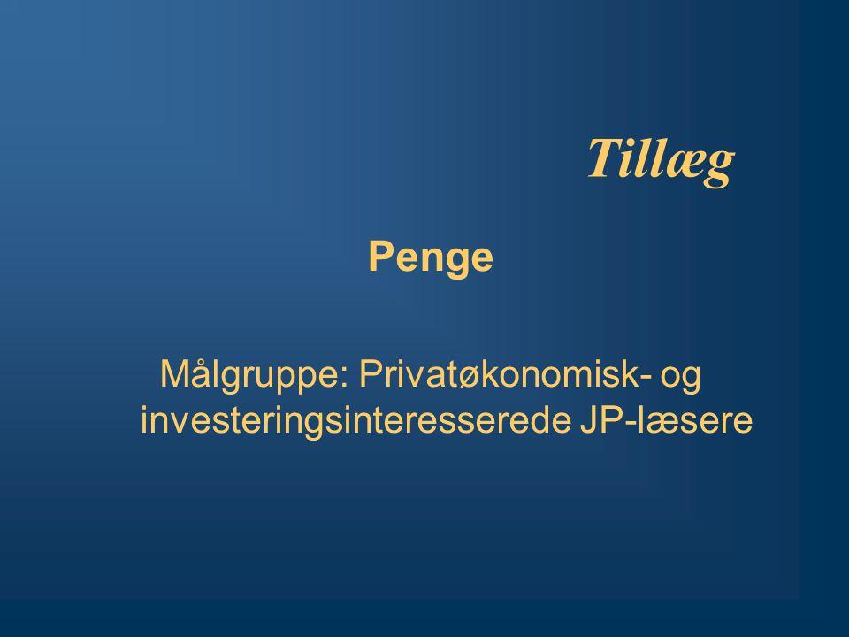 Tillæg Penge Målgruppe: Privatøkonomisk- og investeringsinteresserede JP-læsere