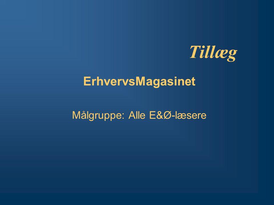 Tillæg ErhvervsMagasinet Målgruppe: Alle E&Ø-læsere