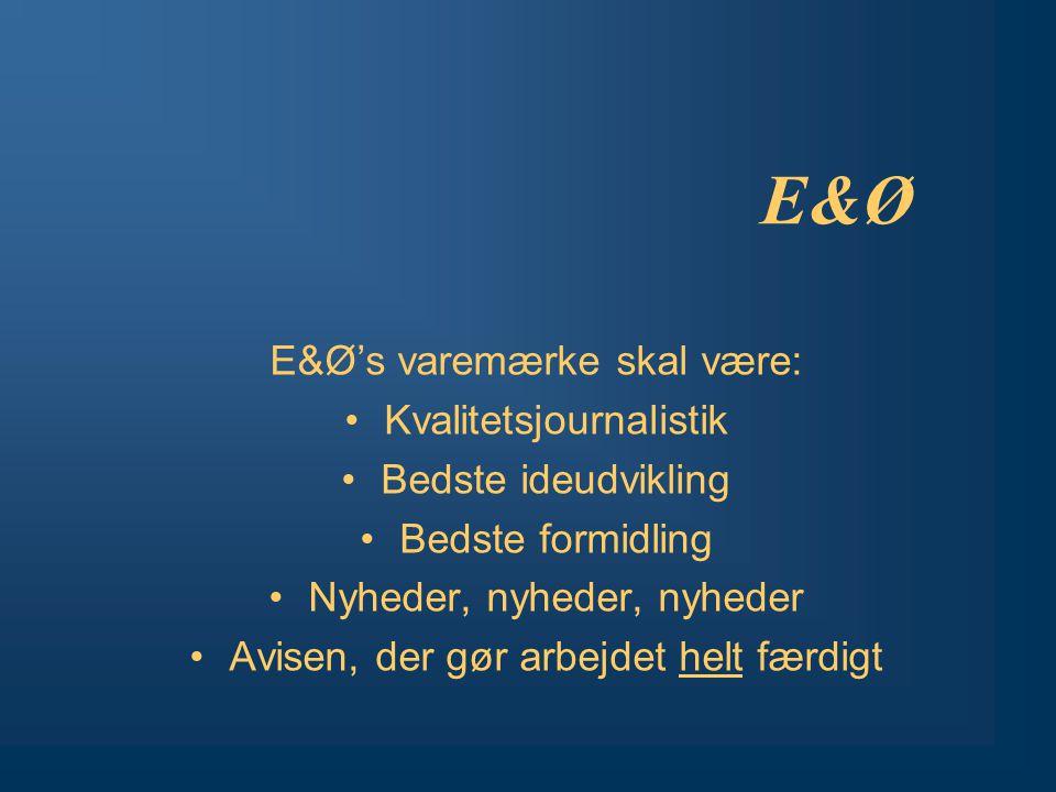 E&Ø E&Ø's varemærke skal være: Kvalitetsjournalistik Bedste ideudvikling Bedste formidling Nyheder, nyheder, nyheder Avisen, der gør arbejdet helt færdigt