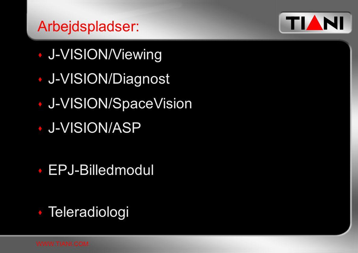  J-VISION/Viewing  J-VISION/Diagnost  J-VISION/SpaceVision  J-VISION/ASP  EPJ-Billedmodul  Teleradiologi Arbejdspladser: WWW.TIANI.COM